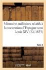 Image for M�moires Militaires Relatifs � La Succession d'Espagne Sous Louis XIV. Tome 3