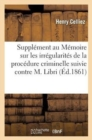 Image for Suppl ment Au M moire Sur Les Irr gularit s de la Proc dure Criminelle Suivie Contre M. Libri
