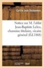 Image for Notice Sur M. l'Abb� Jean-Baptiste Leleu, Chanoine Titulaire, Vicaire G�n�ral Et Ancien Sup�rieur