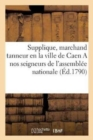 Image for Supplique Du Sieur S�bastien-Marc Corbel, Marchand Tanneur En La Ville de Caen a Nos Seigneurs
