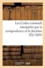 Image for Les Codes Criminels Interpr�t�s Par La Jurisprudence Et La Doctrine, Troisi�me �dition.