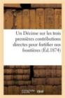 Image for Un D�cime Sur Les Trois Premi�res Contributions Directes Pour Fortifier Nos Fronti�res D�couvertes