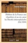 Image for P�tition de la France Aux Chambres Et Au Roi, Pour Les Libert�s Internationales (�d.1844)
