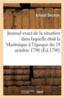 Image for Journal Exact de la Situation Dans Laquelle  toit La Martinique   l' poque Du 18 Octobre 1790
