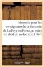 Image for M�moire Pour Les Co-Seigneurs de la Baronnie de la Faye En Forez, Au Sujet Du Droit de Mi-Lod