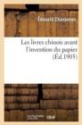 Image for Les Livres Chinois Avant l'Invention Du Papier