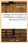 Image for Catalogue Des Incunables de la Biblioth que Publique de Besan on