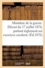 Image for Ministere de la guerre. Decret du 17 juillet 1876, portant reglement sur exercices de la cavalerie