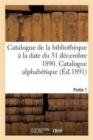Image for Catalogue de la Biblioth�que � La Date Du 31 D�cembre 1890 Partie 1