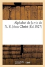 Image for Alphabet de la Vie de N. S. Jesus Christ