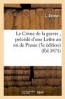 Image for Le Crime de la Guerre, Pr�c�d� d'Une Lettre Au Roi de Prusse
