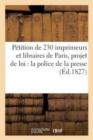 Image for P�tition de 230 Imprimeurs Et Libraires de Paris Sur Le Projet de Loi Relatif � La Police de la