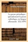 Image for La Presse P�riodique : Sp�cialement La Presse Catholique, En Langue Allemande