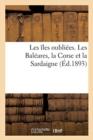 Image for Les Iles Oubliees. Les Baleares, La Corse Et La Sardaigne
