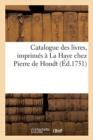 Image for Catalogue Des Livres, Imprim s   La Haye Chez Pierre de Hondt
