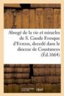 Image for Abrege de la vie et miracles de S. Gaude Evesque d'Evreux, decede dans le diocese de Coustances