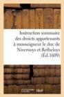Image for Instruction Sommaire Des Droicts Appartenants A Monseigneur Le Duc de Nivernoys Et Retheloys : En La Succession de Cleves