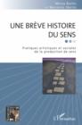 Image for Une Breve Histoire Du Sens: Pratiques Artistiques Et Sociales De La Production De Sens