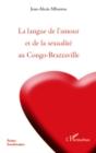 Image for La langue de l'amour et de la sexualite au congo-brazzaville.