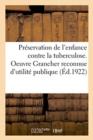 Image for Pr servation de l'Enfance Contre La Tuberculose. Oeuvre Grancher Reconnue d'Utilit  Publique