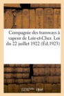 Image for Compagnie Des Tramways   Vapeur de Loir-Et-Cher. Loi Du 22 Juillet 1922