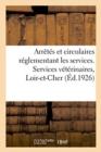 Image for Arretes Et Circulaires Reglementant Les Services. Services Veterinaires, Loir-Et-Cher
