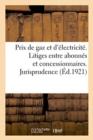 Image for Relevement Des Prix de Gaz Et d'Electricite. Litiges Entre Abonnes Et Concessionnaires : Recueil de Circulaires Et Decisions Parues Depuis La Reouverture Du Marche A Terme