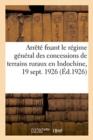 Image for Arrete Fixant Le Regime General Des Concessions de Terrains Ruraux En Indochine, 19 Septembre 1926