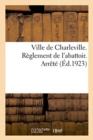 Image for Ville de Charleville. Reglement de l'Abattoir. Arrete