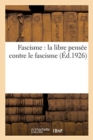 Image for Fascisme : La Libre Pens e Contre Le Fascisme