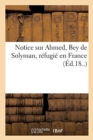 Image for Notice Sur Ahmed, Bey de Solyman, R fugi  En France