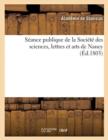 Image for Seance Publique de la Societe Des Sciences, Lettres Et Arts de Nancy (Ed.1803)