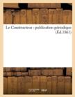 Image for Le Constructeur: Publication Periodique (Ed.1861)
