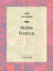 Image for Notre France: Sa Geographie, Son Histoire.