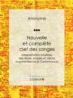 Image for Nouvelle Et Complete Clef Des Songes: Interpretation Infaillible Des Reves, Songes Et Visions Augmentee De La Cartomancie.