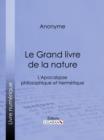 Image for Le Grand Livre De La Nature: L'apocalypse Philosophique Et Hermetique.