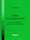Image for Lettres Bourguignonnes Ou Le Danger De Compter Sur Une Femme.