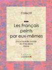 Image for Les Francais Peints Par Eux-memes: Encyclopedie Morale Du Xixe Siecle - Prisme.