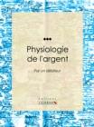 Image for Physiologie De L'argent: Par Un Debiteur.