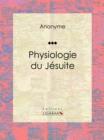 Image for Physiologie Du Jesuite: Essai Humoristique.