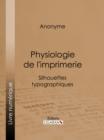Image for Physiologie De L'imprimerie: Silhouettes Typographiques.