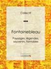 Image for Fontainebleau: Paysages, Legendes, Souvenirs, Fantaisies.
