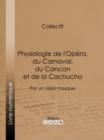 Image for Physiologie De L'opera, Du Carnaval, Du Cancan Et De La Cachucha: Par Un Vilain Masque.