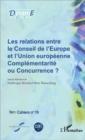 Image for Les relations entre le Conseil de l'Europe et l'Union europeenne: Complementarite ou Concurrence ? - Fare Cahiers n(deg)10