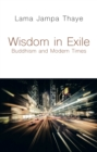 Image for Wisdom in Exile: Buddhism and Modern Times