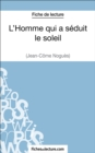 Image for L'Homme qui a seduit le soleil de Jean-Come Nogues (Fiche de lecture): Analyse complete de l'oeuvre