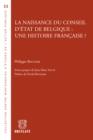 Image for La Naissance Du Conseil D'etat De Belgique : Une Histoire Francaise ?