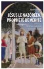Image for Jesus Le Nazoreen, Prophete De Verite: De La Source Au Coran - Preface De Christian Rouviere