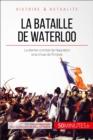 Image for La bataille de Waterloo: La chute de Napoleon a Mont-Saint-Jean