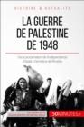 Image for La guerre de Palestine de 1948: Quand l'independance d'Israel fache les nations arabes voisines